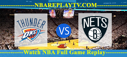 Watch Full Brooklyn Nets vs Oklahoma City Thunder | Watch NBA Replay